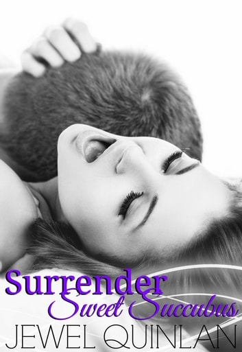 Surrender Sweet Succubus ebook by Jewel Quinlan