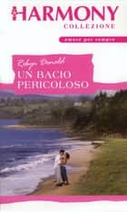 Un bacio pericoloso ebook by Robyn Donald