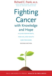 Fighting Cancer with Knowledge and Hope - A Guide for Patients, Families, and Health Care Providers, Second Edition ebook by Richard C. Frank, MD