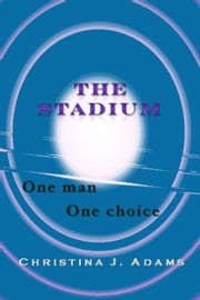 The Stadium ebook by Christina J Adams