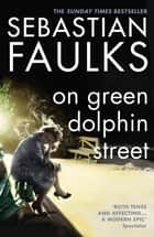On Green Dolphin Street ebook by Sebastian Faulks