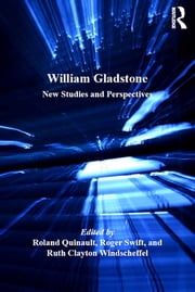 William Gladstone - New Studies and Perspectives ebook by Roland Quinault,Roger Swift