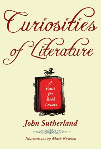 Curiosities of Literature - A Feast for Book Lovers ebook by John Sutherland