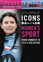 Icons of Women's Sport [2 volumes] ebook by Kelly Boyer Sagert, Steven J. Overman
