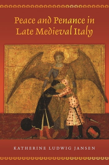 Peace and Penance in Late Medieval Italy ebook by Katherine Ludwig Jansen