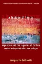 A Lexicon of Terror - Argentina and the Legacies of Torture, Revised and Updated with a New Epilogue ebook by Marguerite Feitlowitz