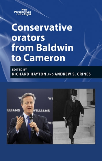 Conservative orators - From Baldwin to Cameron ebook by Richard Hayton