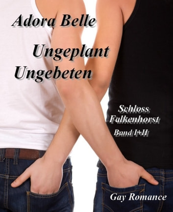 Ungebeten + Ungeplant - Schloss Falkenhorst Band I + II ebook by Adora Belle