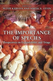 The Importance of Species - Perspectives on Expendability and Triage ebook by Peter Kareiva,Simon A. Levin
