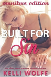 Built for Sin: Omnibus Edition - An Older Man Younger Woman Erotica ebooks by Kelli Wolfe