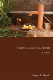 Taking a Long Road Home - A Memoir ebook by Eugene C. Bianchi