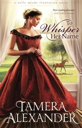 To Whisper Her Name ebook by Tamera Alexander