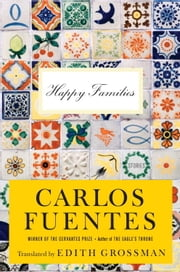 Happy Families - Stories ebook by Edith Grossman,Carlos Fuentes