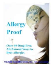 Allergy-Proof - Over 60 Drug-Free, All-Natural Ways to Beat Allergies ebook by Michelle Schoffro Cook