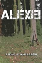 Alexei ebook by James F Reed