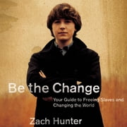 Be the Change - Your Guide to Freeing Slaves and Changing the World audiobook by Zach Hunter