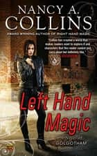 Left Hand Magic - A Novel of Golgotham ebook by Nancy A. Collins