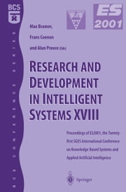 Research and Development in Intelligent Systems XVIII - Proceedings of ES2001, the Twenty-first SGES International Conference on Knowledge Based Systems and Applied Artifical Intelligence, Cambridge, December 2001 ebook by Frans Coenen,Alun Preece