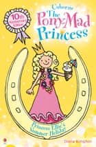 Princess Ellie's Summer Holiday: Pony-Mad Princess (Book 11) ebook by Diana Kimpton, Lizzy Finlay
