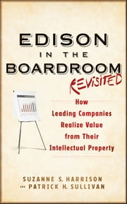 Edison in the Boardroom Revisited - How Leading Companies Realize Value from Their Intellectual Property ebook by Suzanne S. Harrison,Patrick H. Sullivan