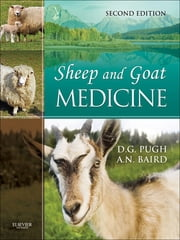 Sheep & Goat Medicine - E-Book ebook by D. G. Pugh, DVM, MS,N. (Nickie) Baird, DVM<br>MS<br>DACVS