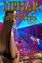 Liphar Short Stories Vol 1 - Liphar Short Stories, #1 ebook by Liphar Magazine