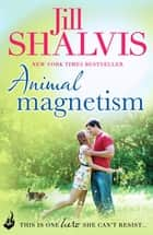 Animal Magnetism - The unputdownable romance you've been searching for! ebook by Jill Shalvis