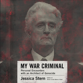 My War Criminal - Personal Encounters with an Architect of Genocide audiobook by Jessica Stern