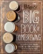 The Brew Your Own Big Book of Homebrewing - All-Grain and Extract Brewing * Kegging * 50+ Craft Beer Recipes * Tips and Tricks from the Pros ebook by Brew Your Own