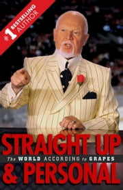 Straight Up and Personal - The World According to Grapes ebook by Don Cherry