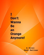 I Don't Wanna Be an Orange Anymore ebook by Hank Kellner
