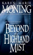 Beyond the Highland Mist ebook by Karen Marie Moning