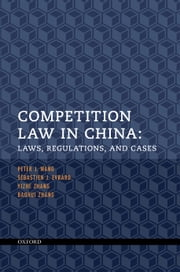 Competition Law in China: Laws, Regulations, and Cases ebook by Peter J. Wang,Yizhe Zhang,Baohui Zhang,Sébastien J. Evrard