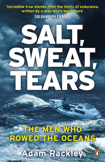 Salt, Sweat, Tears - The Men Who Rowed the Oceans eBook by Adam Rackley