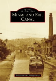Miami and Erie Canal ebook by Bill Oeters,Nancy Gulick