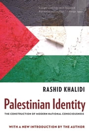 Palestinian Identity - The Construction of Modern National Consciousness ebook by Rashid Khalidi