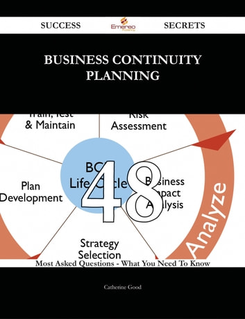 Business Continuity Planning 48 Success Secrets - 48 Most Asked Questions On Business Continuity Planning - What You Need To Know ebook by Catherine Good