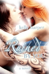 Ruined By You - Maggie & Haden, #1 ebook by Kelly Harper