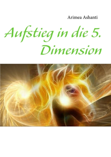Aufstieg in die 5. Dimension ebook by Arimea Ashanti