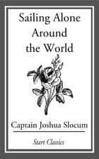Sailing Alone Around the World ebook by Capt. Joshua Slocum