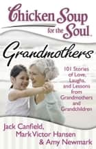 Chicken Soup for the Soul: Grandmothers ebook by Jack Canfield,Mark Victor Hansen,Amy Newmark