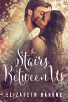The Stairs Between Us ebook by Elizabeth Barone