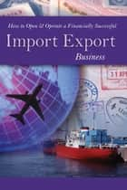 How to Open & Operate a Financially Successful Import Export Business ebook by Maritza Manresa