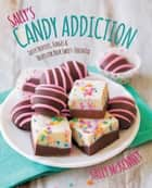 Sally's Candy Addiction - Tasty Truffles, Fudges & Treats for Your Sweet-Tooth Fix ebook by Sally McKenney