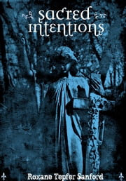 Sacred Intentions (Arrington Saga) ebook by Roxane Tepfer Sanford