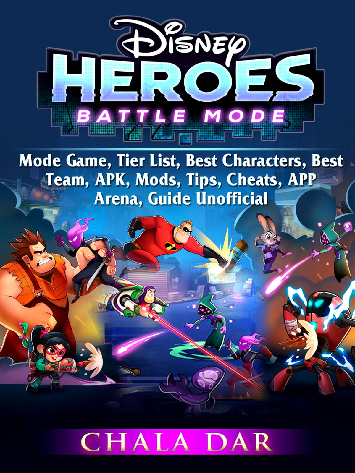 Disney Heroes Battle Mode Game, Tier List, Best Characters, Best Team, APK,  Mods, Tips, Cheats, APP, Arena, Guide Unofficial ebook by Chala Dar -