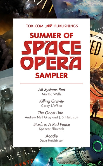 Tor.com Publishing's Summer of Space Opera Sampler ebook by Spencer Ellsworth,Andrew Neil Gray,J.S. Herbison,Dave Hutchinson,Martha Wells,Corey J. White