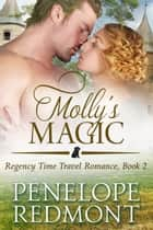 Molly's Magic: Regency Time Travel Romance, Book 2 - Regency Time Travel Romance, #2 ebook by Penelope Redmont