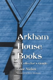 Arkham House Books - A Collector's Guide ebook by Leon Nielsen