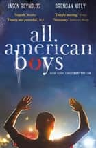 All American Boys ebook by Jason Reynolds, Brendan Kiely